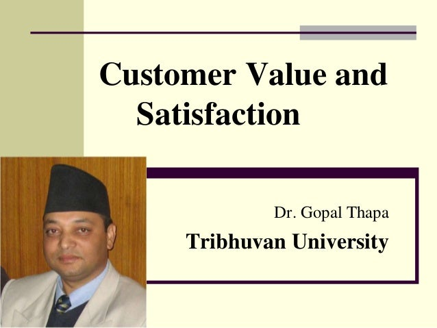 Customer Value and Satisfaction Dr. Gopal Thapa Tribhuvan University