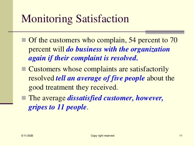 Monitoring Satisfaction  Of the customers who complain, 54 percent to 70 percent will do business with the organization a...