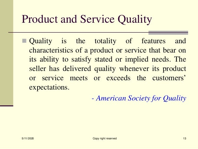 Product and Service Quality  Quality is the totality of features and characteristics of a product or service that bear on...