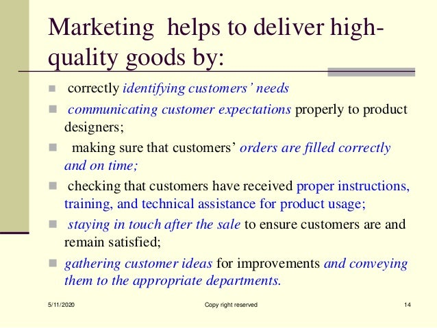 Marketing helps to deliver high- quality goods by:  correctly identifying customers' needs  communicating customer expec...