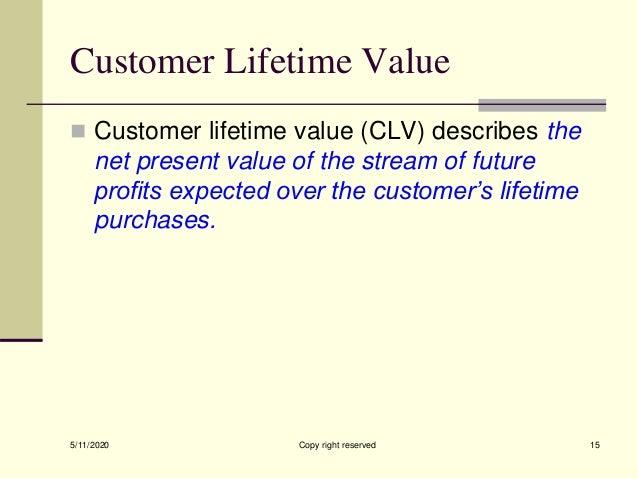 Customer Lifetime Value  Customer lifetime value (CLV) describes the net present value of the stream of future profits ex...