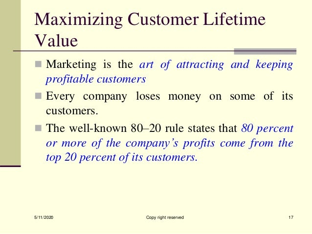 Maximizing Customer Lifetime Value  Marketing is the art of attracting and keeping profitable customers  Every company l...