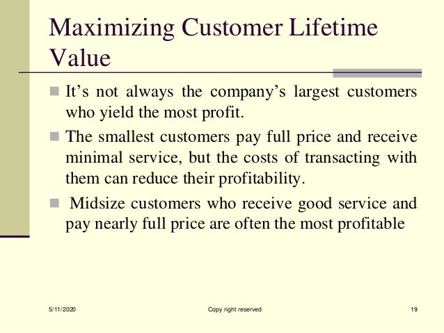 Maximizing Customer Lifetime Value  It's not always the company's largest customers who yield the most profit.  The smal...