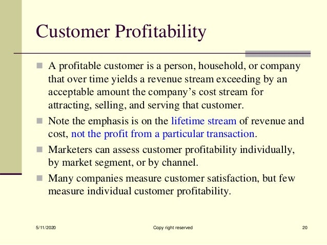 Customer Profitability  A profitable customer is a person, household, or company that over time yields a revenue stream e...