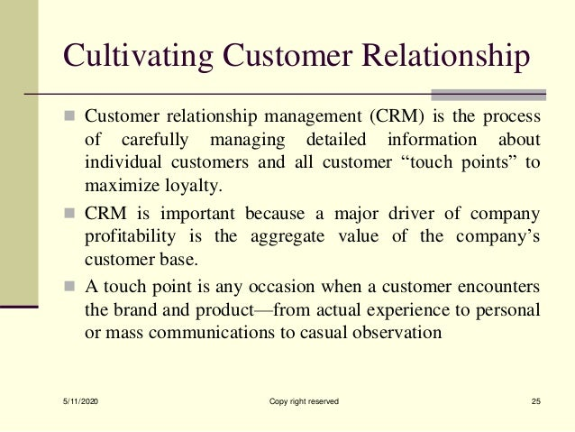 Cultivating Customer Relationship  Customer relationship management (CRM) is the process of carefully managing detailed i...