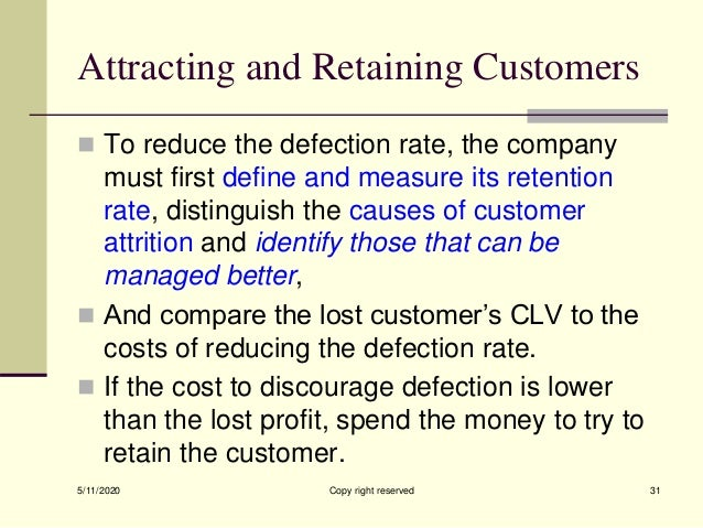 Attracting and Retaining Customers  To reduce the defection rate, the company must first define and measure its retention...