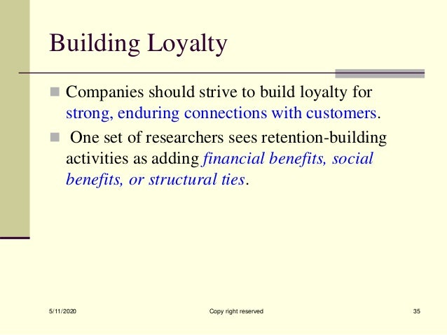 Building Loyalty  Companies should strive to build loyalty for strong, enduring connections with customers.  One set of ...