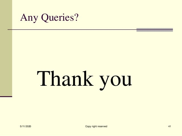 Any Queries? Thank you 5/11/2020 Copy right reserved 41