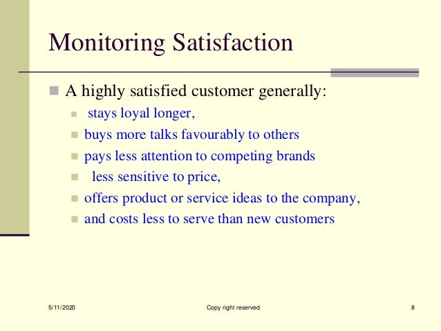 Monitoring Satisfaction  A highly satisfied customer generally:  stays loyal longer,  buys more talks favourably to oth...