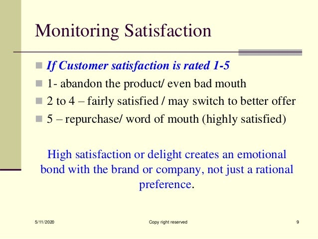 Monitoring Satisfaction  If Customer satisfaction is rated 1-5  1- abandon the product/ even bad mouth  2 to 4 – fairly...