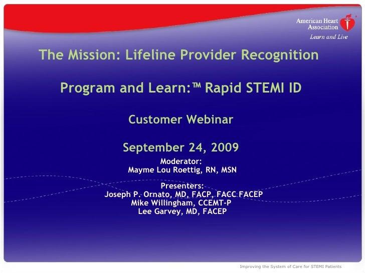 The Mission: Lifeline Provider Recognition  Program and Learn:™ Rapid STEMI ID Customer Webinar   September 24, 2009 Moder...