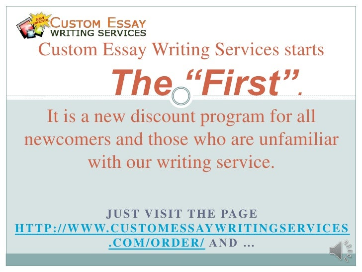 "Custom Essay Writing Services starts                  The ""First"".   It is a new discount program for all newcomers and th..."