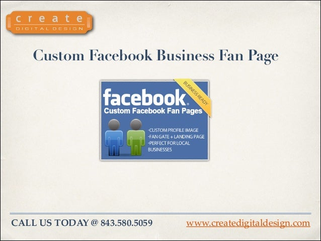 Custom Facebook Business Fan Page  CALL US TODAY @ 843.580.5059  www.createdigitaldesign.com