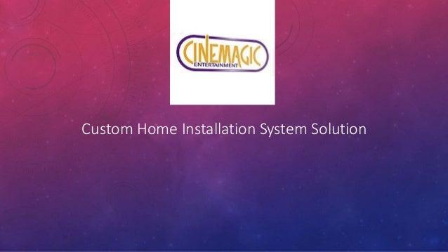 Custom Home Installation System Solution