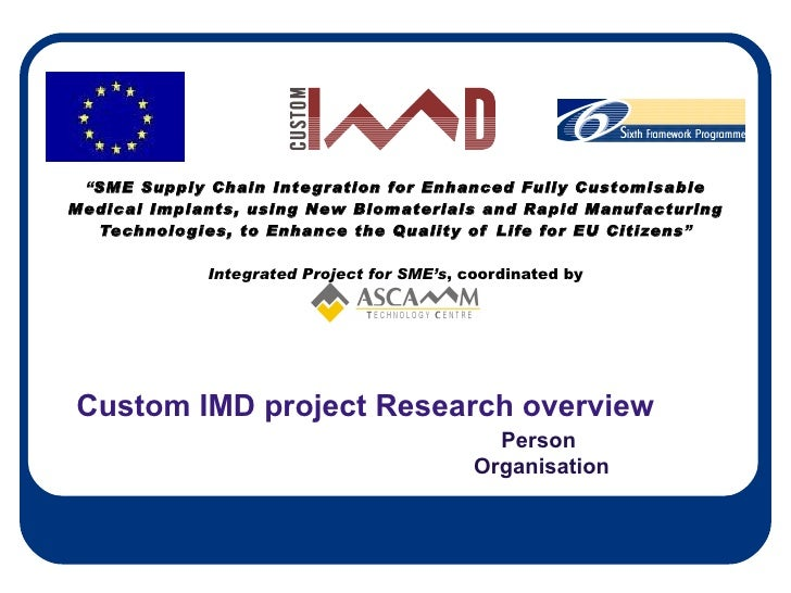 """ SME Supply Chain Integration for Enhanced Fully Customisable Medical Implants, using New Biomaterials and Rapid Manufact..."