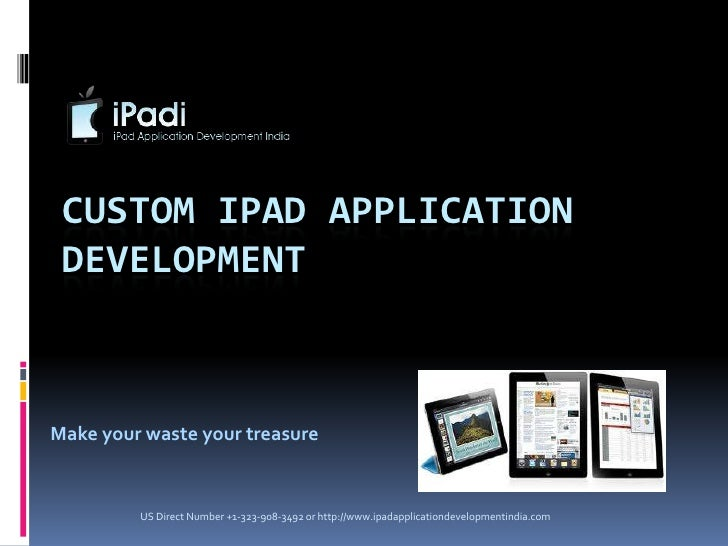 CUSTOM IPAD APPLICATION DEVELOPMENTMake your waste your treasure         US Direct Number +1-323-908-3492 or http://www.ip...