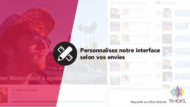 Personnalisez notre interface selon vos envies Disponible sur iOS et Android