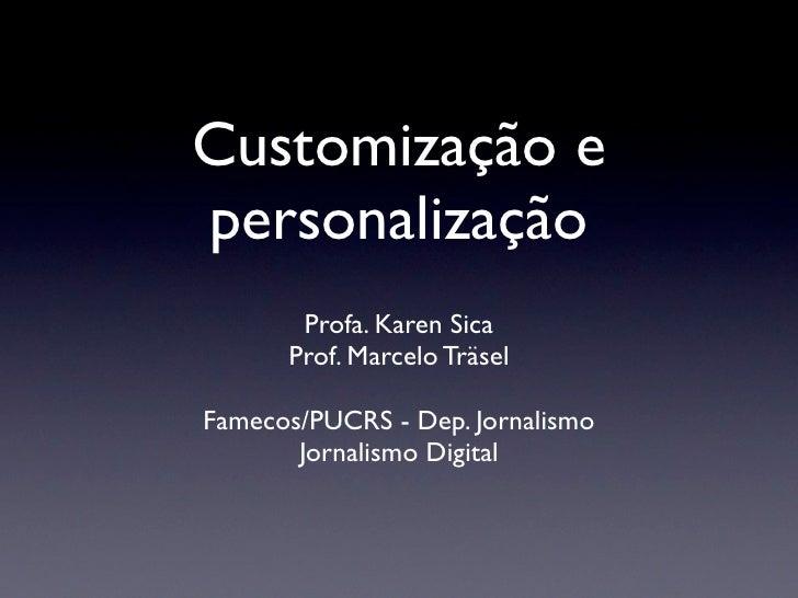Customização epersonalização       Profa. Karen Sica      Prof. Marcelo TräselFamecos/PUCRS - Dep. Jornalismo       Jornal...