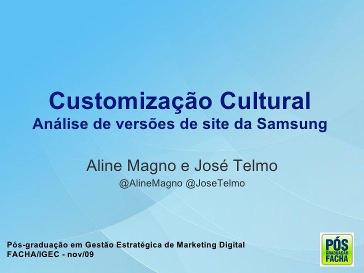 Customização Cultural       Análise de versões de site da Samsung                    Aline Magno e José Telmo             ...