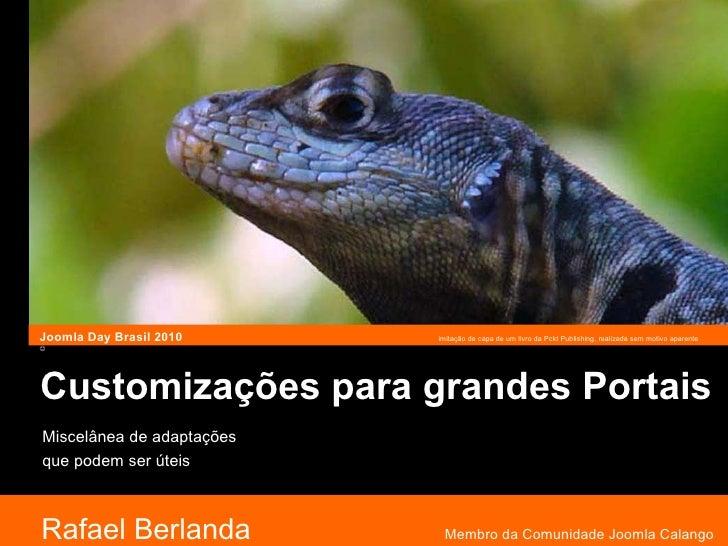 Customizações para grandes Portais Rafael Berlanda  Membro da Comunidade Joomla Calango Joomla Day Brasil 2010  imitação d...