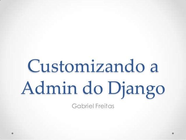 Customizando a Admin do Django Gabriel Freitas