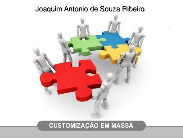 CUSTOMIZAÇÃO EM MASSAJoaquim Antonio de Souza Ribeiro