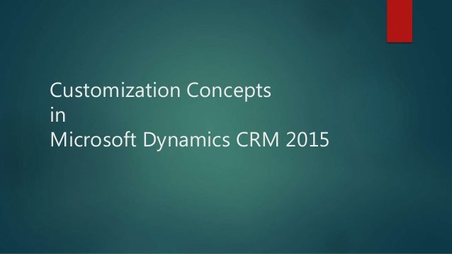 Customization Concepts in Microsoft Dynamics CRM 2015