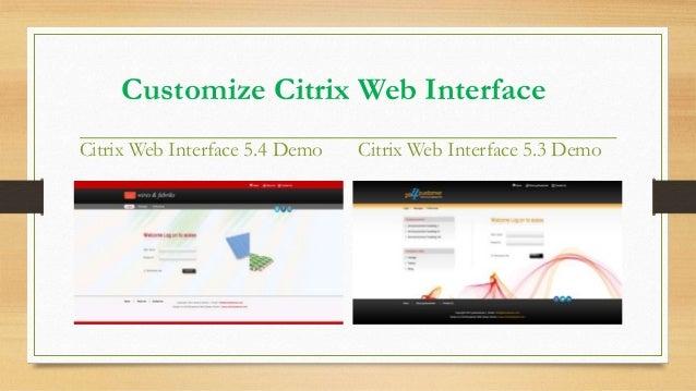 Customize Citrix Web Interface Citrix Web Interface 5.4 Demo  Citrix Web Interface 5.3 Demo
