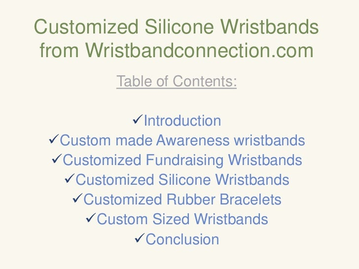 Customized Silicone Wristbands from Wristbandconnection.com<br />Table of Contents:<br /><ul><li>Introduction