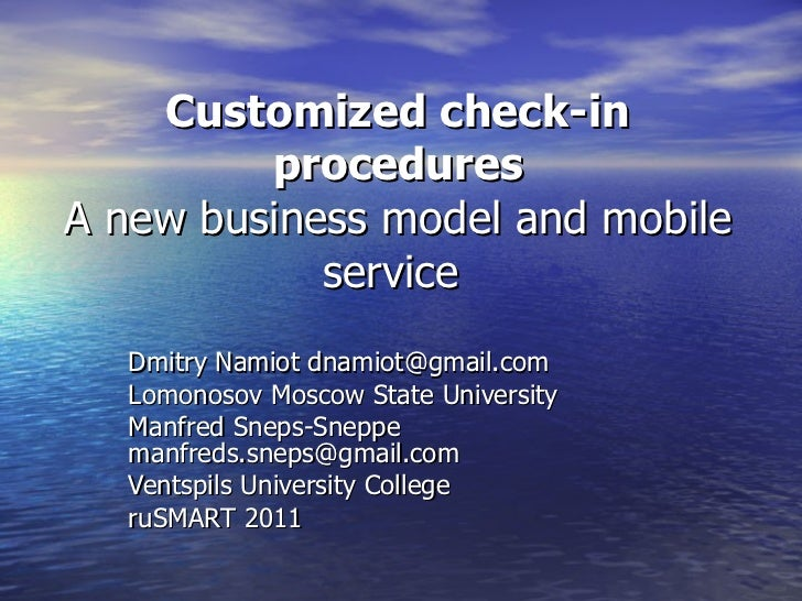 Customized check-in procedures A new business model and mobile service  Dmitry Namiot dnamiot@gmail.com Lomonosov Moscow S...