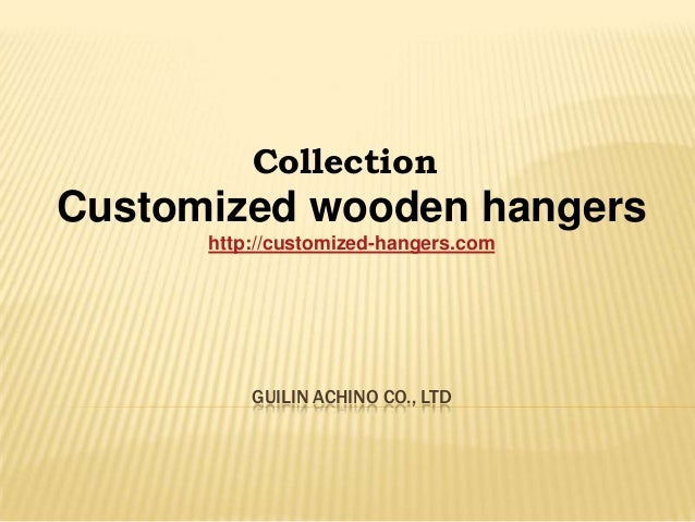 Collection  Customized wooden hangers http://customized-hangers.com  GUILIN ACHINO CO., LTD