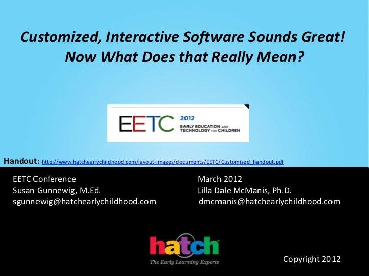 Customized, Interactive Software Sounds Great!           Now What Does that Really Mean?Handout: http://www.hatchearlychil...