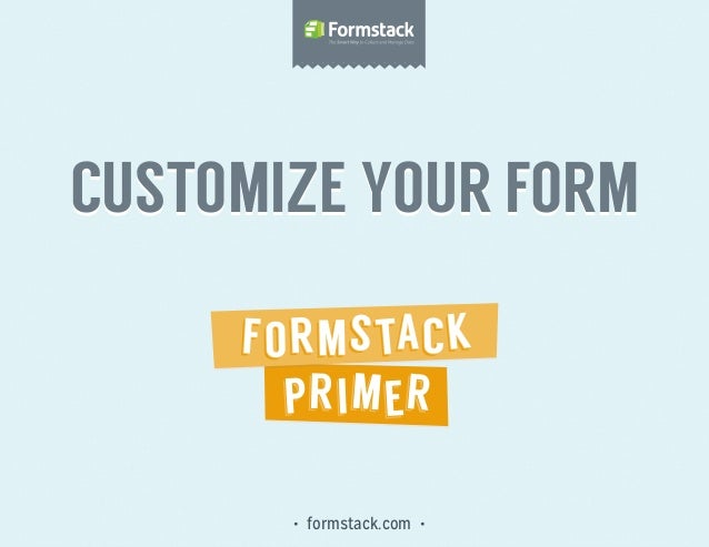 • formstack.com •Customize your formcustomize your form