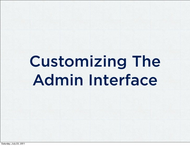 Customizing The                          Admin InterfaceSaturday, July 23, 2011