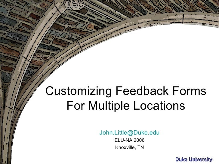 Customizing Feedback Forms For Multiple Locations [email_address] ELU-NA 2006 Knoxville, TN