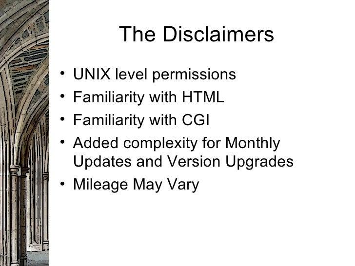 The Disclaimers <ul><li>UNIX level permissions </li></ul><ul><li>Familiarity with HTML </li></ul><ul><li>Familiarity with ...
