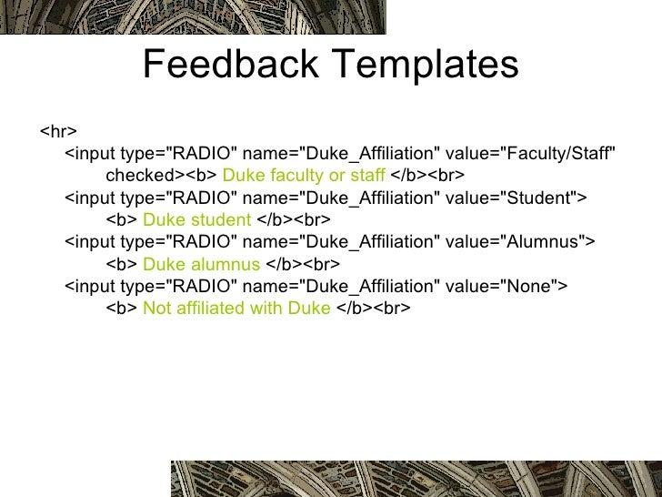 Feedback Templates <ul><li><hr> <input type=&quot;RADIO&quot; name=&quot;Duke_Affiliation&quot; value=&quot;Faculty/Staff&...