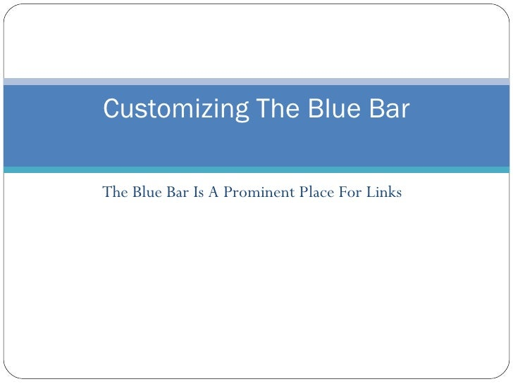 The Blue Bar Is A Prominent Place For Links Customizing The Blue Bar