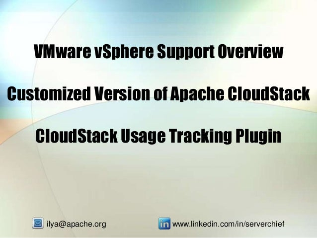 VMware vSphere Support Overview Customized Version of Apache CloudStack CloudStack Usage Tracking Plugin ilya@apache.org w...
