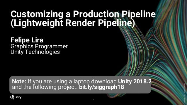 GenerativeArt–MadewithUnity Customizing a Production Pipeline (Lightweight Render Pipeline) Felipe Lira Graphics Programme...
