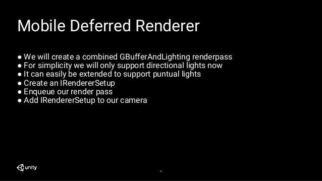 41 Mobile Deferred Renderer ● We will create a combined GBufferAndLighting renderpass ● For simplicity we will only suppor...