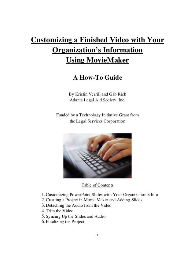 1  Customizing a Finished Video with Your Organization's Information Using MovieMaker A How-To Guide By Kristin Verrill ...