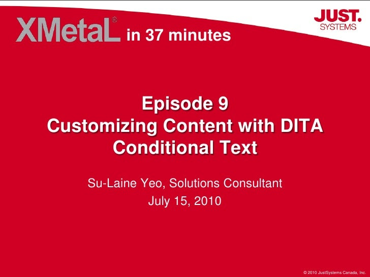 in 37 minutes<br />Episode 9Customizing Content with DITA Conditional Text<br />Su-Laine Yeo, Solutions Consultant<br />Ju...