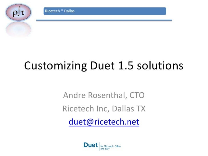 Customizing Duet 1.5 solutions<br />Andre Rosenthal, CTO<br />Ricetech Inc, Dallas TX<br />duet@ricetech.net<br />