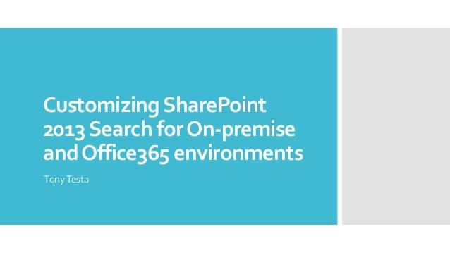 CustomizingSharePoint 2013Search forOn-premise andOffice365 environments TonyTesta