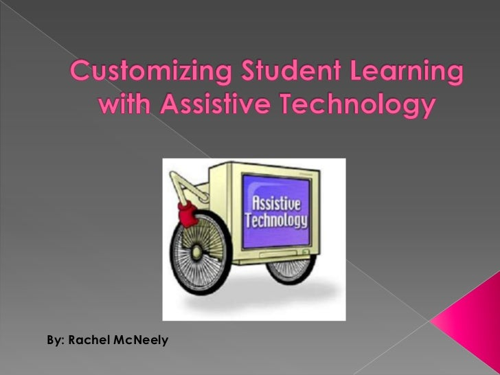 Customizing Student Learningwith Assistive Technology<br />By: Rachel McNeely<br />