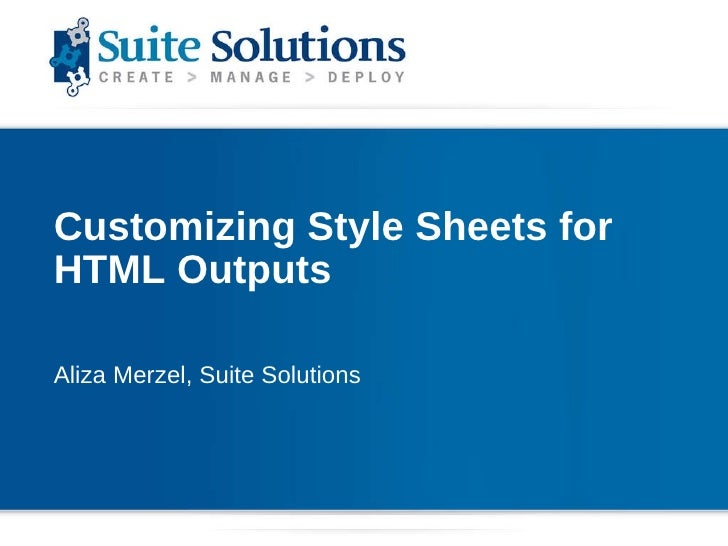 Customizing Style Sheets for HTML Outputs Aliza Merzel, Suite Solutions