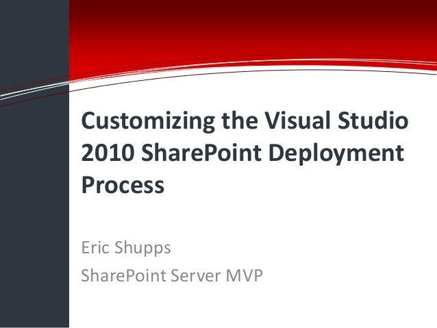 Information Technology SolutionsCustomizing the Visual Studio2010 SharePoint DeploymentProcessEric ShuppsSharePoint Server...