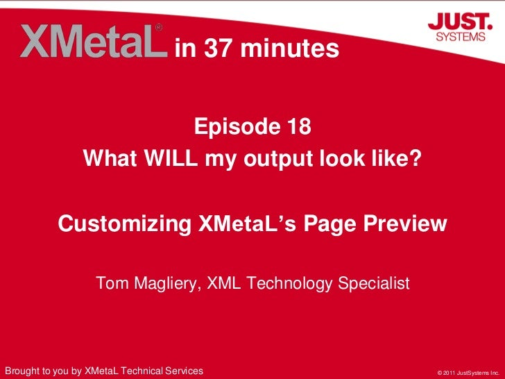 in 37 minutes<br />Episode 18<br />What WILL my output look like?<br />Customizing XMetaL's Page Preview<br />Tom Magliery...