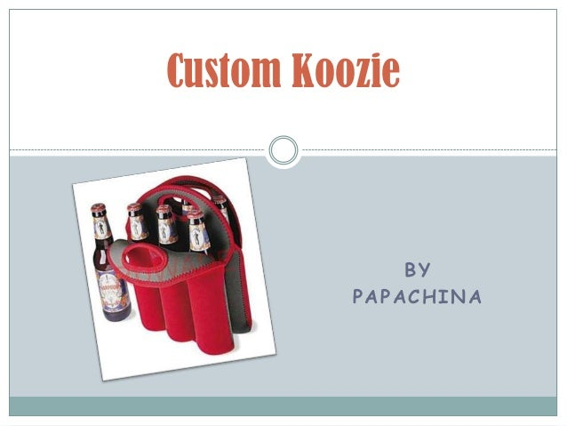 Custom Koozie              BY          PAPACHINA